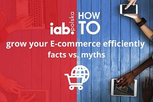 IAB HowTo: grow your e-commerce efficiently. Facts vs. myths