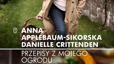 """""""Przepisy z mojego ogrodu"""", Anne Applebaum-Sikorska, Danielle Crittenden; Wydawnictwo Literacki"""
