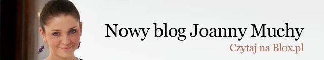 Nowy blog Joanny Muchy