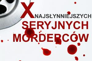 10 najsłynniejszych seryjnych morderców