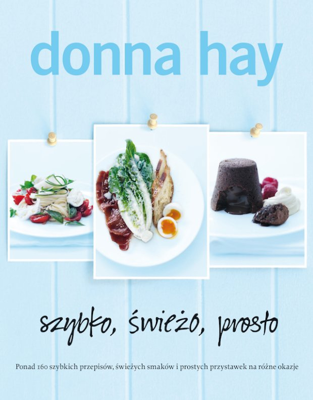 Szybkie, świeże i proste gotowanie z Donną Hay [PRZEPISY Z KSIĄŻKI]