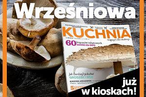 Wrześniowy numer magazynu Kuchnia już w kioskach!
