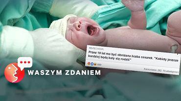 Ministerstwo zdrowia planuje zmniejszyć liczbę cesarskich cięć przeprowadzanych w Polsce. Kobiety oburzone