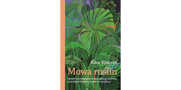 'Mowa roślin' Alice Vincent (fot. Materiały prasowe)