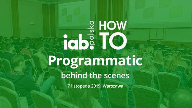 Programmatic coraz bardziej skuteczny w rozwoju biznesu. Weź udział w 3. edycji IAB HowTo: Programmatic behind the scenes
