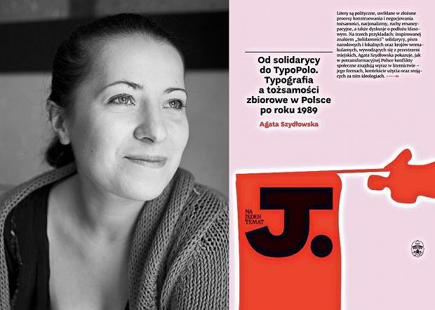 'Od solidarycy do TypoPolo. Typografia a tożsamości zbiorowe w Polsce po roku 1989', Agata Szydłowska, Ossolineum, Wrocław