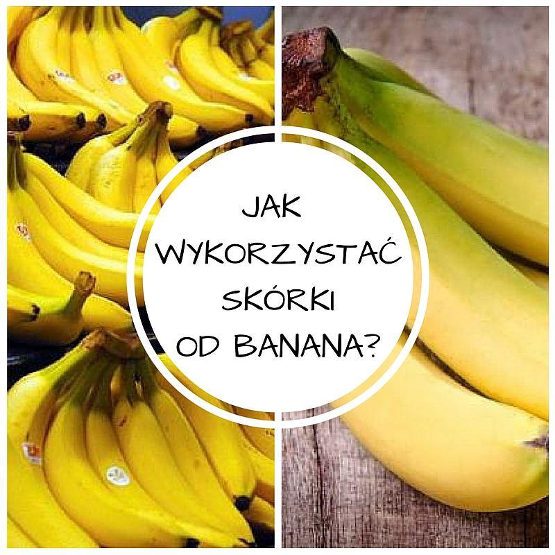 Jak wykorzystać skórki od banana?