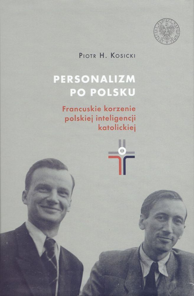 Piotr H. Kosicki, 'Personalizm po polsku. Francuskie korzenie polskiej inteligencji katolickiej', przeł. Jerzy Giebułtowski