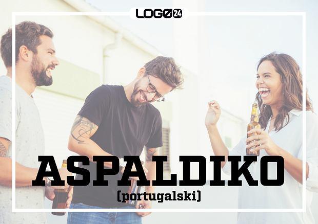 Aspaldiko (portugalski) - radość ze spotkania z kimś, z kim nie widzieliśmy się długi czas.