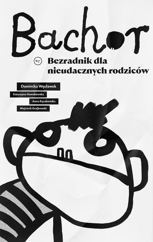 'Bachor. Bezradnik dla nieudacznych rodziców', Dominika Węcławek, Katarzyna Nowakowska, Anna Rączkowska, Wojtek Grajewski, Krytyka Polityczna, premiera: 2020