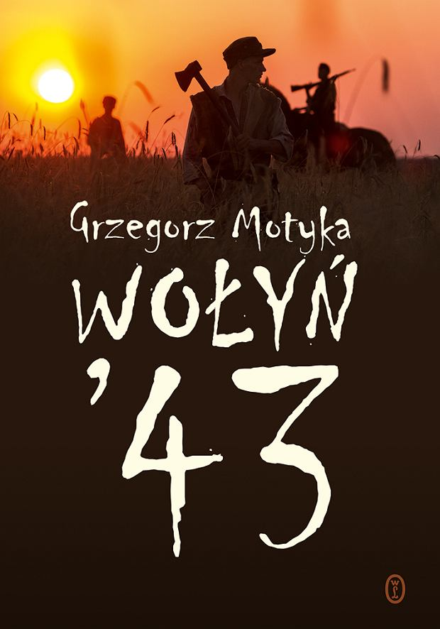 Grzegorz Motyka, 'Wołyń '43'