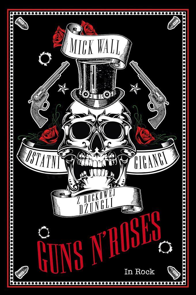 Guns N' Roses. Ostatni giganci z rockowej dżungli