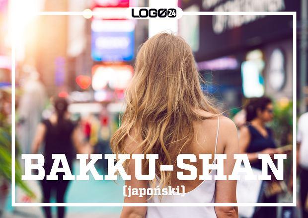 Bakku-shan (japoński) - określenie dziewczyny, która dobrze wygląda tylko z tyłu.