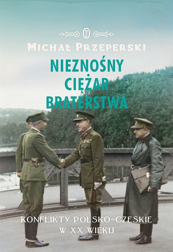 Michał Przeperski, 'Nieznośny ciężar braterstwa. Konflikty polsko-czeskie w XX wieku'