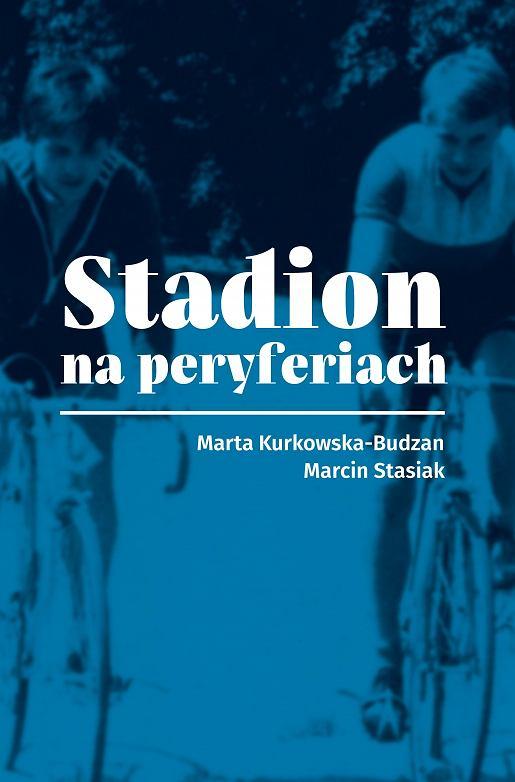 Marcin Stasiak, Marta Kurkowska-Budzan, 'Stadion na peryferiach'