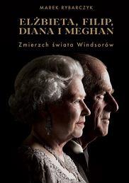 'Elżbieta, Filip, Diana i Meghan. Zmierzch świata Windsorów' Marka Rybarczyka (fot. Materiały prasowe)