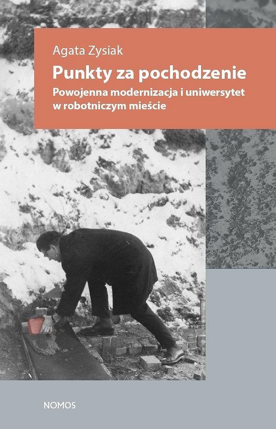 Agata Zysiak, 'Punkty za pochodzenie. Powojenna modernizacja i uniwersytet w robotniczym mieście'