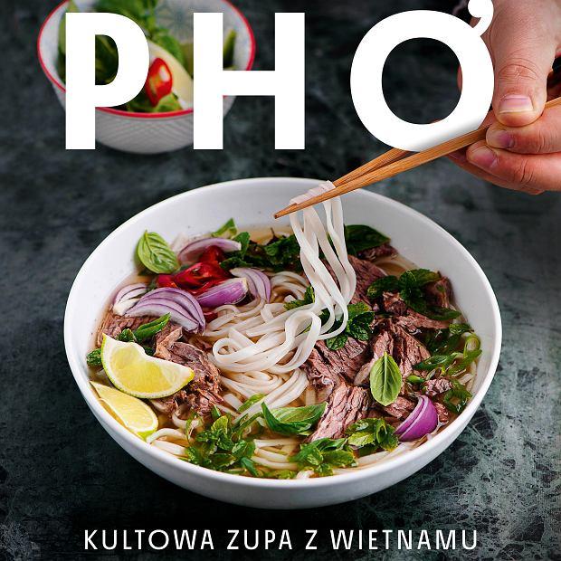 Pho. Kultowa zupa z Wietnamu - recenzja książki