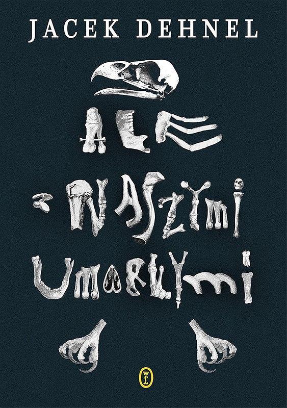 Okładka książki 'Ale z naszymi umarłymi', Jacek Dehnel