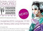Półfinał FASHION DESIGNER AWARDS 2012 - 14 kwietnia w Złotych Tarasach!