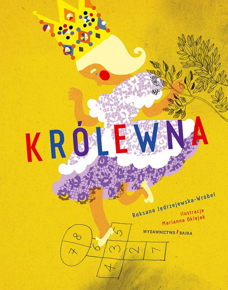 'KRÓLEWNA' Roksana Jędrzejewska-Wróbel, ilustracje Marianna Oklejak, wydawnictwo Bajka