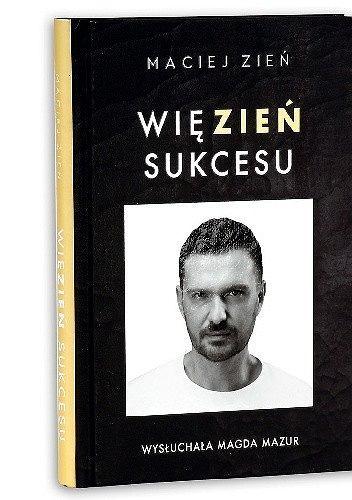 'WięZIEŃ sukcesu' - Maciej Zień