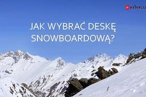 Sporty zimowe. Jak wybrać deskę snowboardową i narty?