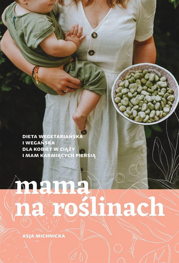 Mama na roślinach, wyd. Buchman, autorka Asja Michnicka
