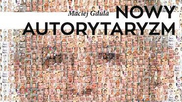 Maciej Gdula - Nowy autorytaryzm