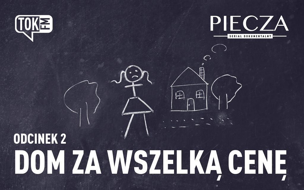 Dom za wszelką cenę - 2 odcinek radiowego serialu dokumentalnego 'Piecza'