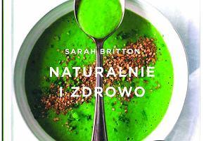 """Naturalnie i zdrowo"" Sarah Britton"