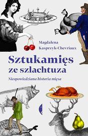 Książka 'Sztukamięs ze szlachtuza. Nieopowiedziana historia mięsa' Magdaleny Kasprzyk-Chevriaux (fot. Materiały prasowe)