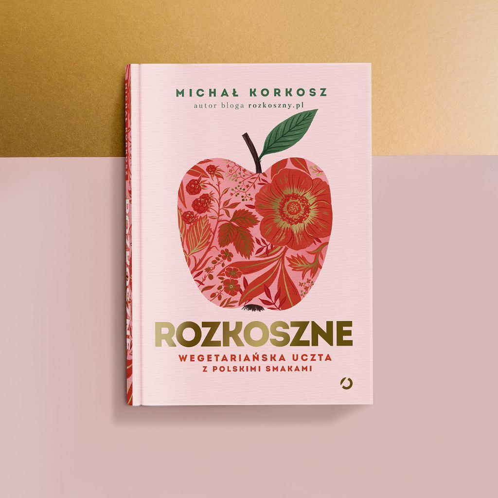 Rozkoszne. Wegetariańska uczta z polskimi smakami, autor Michał Korkosz