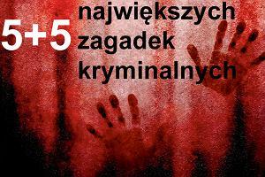 5+5 największych zagadek kryminalnych