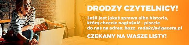 Piszcie do nas na adres buzz_redakcja@gazeta.pl