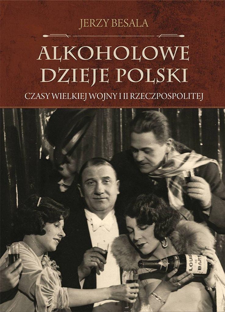 Jerzy Besala 'Alkoholowe dzieje Polski. Czasy Wielkiej Wojny i II Rzeczpospolitej'