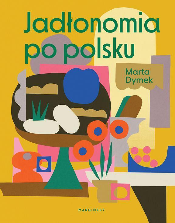 Jadłonomia po polsku, Marta Dymek, Marginesy / fot. materiały prasowe wydawnictwa Marginesy