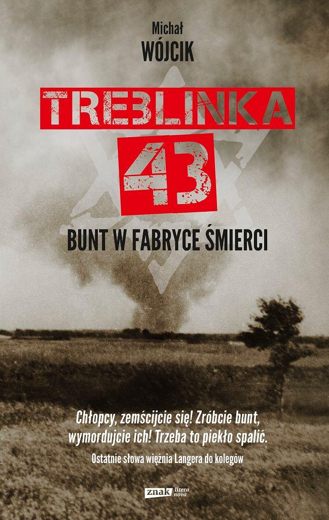 'Treblinka 43. Bunt w fabryce śmierci', okładka książki Michała Wójcika
