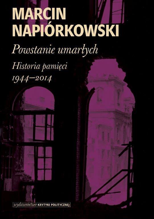 Marcin Napiórkowski, 'Powstanie umarłych. Historia pamięci 1944-2014'