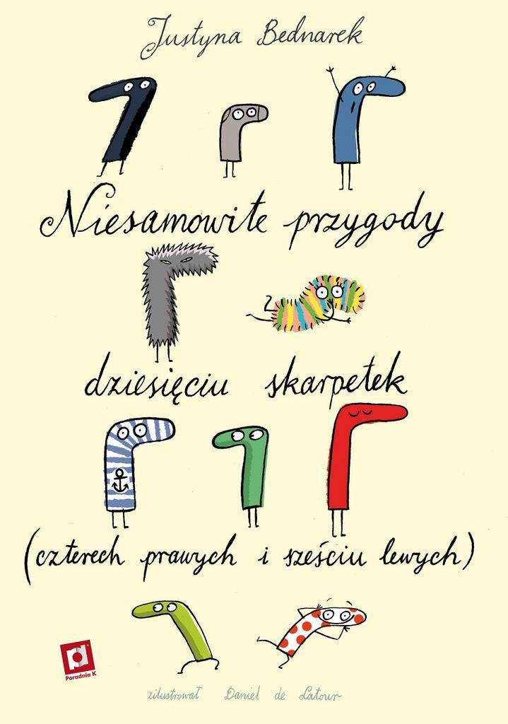 'NIESAMOWITE PRZYGODY DZIESIĘCIU SKARPETEK' Justyna Bednarek, ilustracje Daniel de Latour, wydawnictwo Poradnia K
