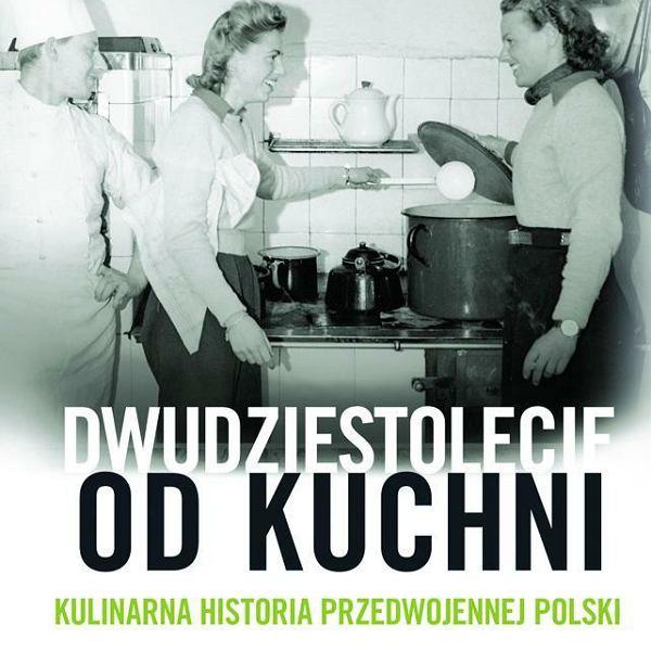 'Dwudziestolecie od kuchni' Aleksandry Zaprutko-Janickiej