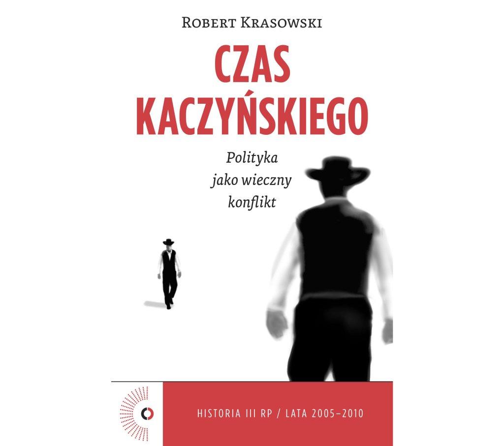 Czas Kaczyńskiego. Polityka jako wieczny konflikt, Robert Krasowski (fot. materiały prasowe)