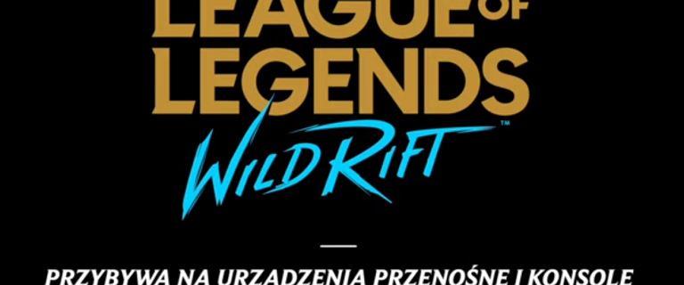 League of Legends: Wild Rift w przyszłym roku na tablety i konsole