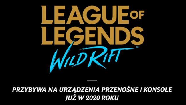 League of Legends oficjalnie zmierza na smartfony i konsole. Znamy szczególy LoL: Wild Rift