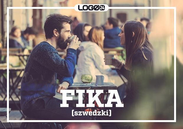 Fika (szwedzki) - przyjemna przerwa w pracy na filiżankę kawy lub innego napoju.