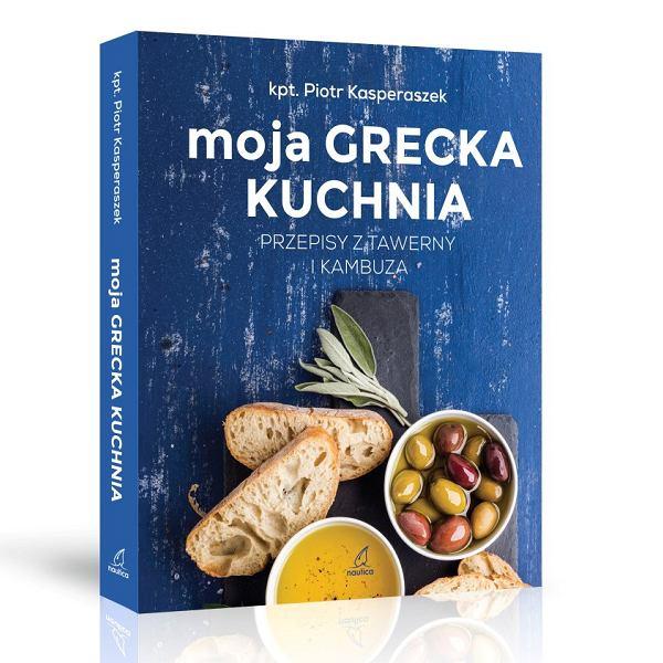 Moja grecka kuchnia. Przepisy z tawerny i kambuza