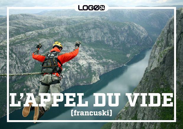 L'appel du vide (francuski) - irracjonalny pociąg do rzucenia bezpiecznej teraźniejszości i zrobienia w życiu czegoś niebezpiecznego, szalonego