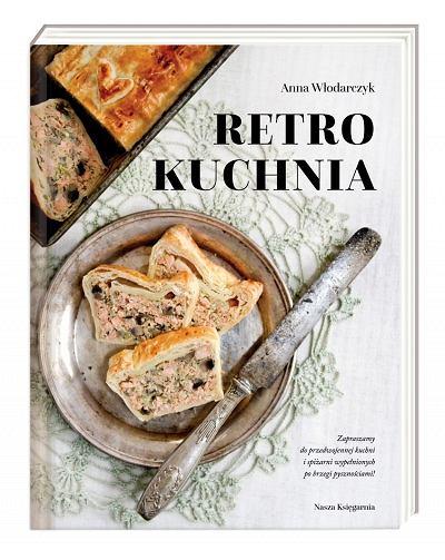 Przepisy z książki Anny Włodarczyk to kulinarna podróż w przeszłość.