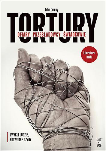 Tortury. Ofiary. Prześladowcy. Świadkowie