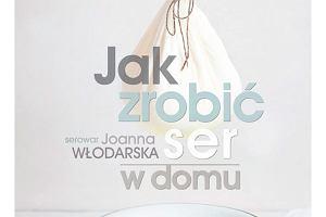 """""""Jak zrobić ser w domu"""" Joanny Włodarskiej"""